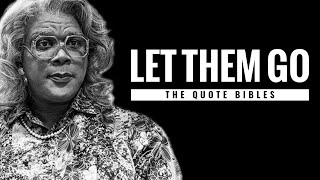Madea | Let Them Go (Life Changing Advice)