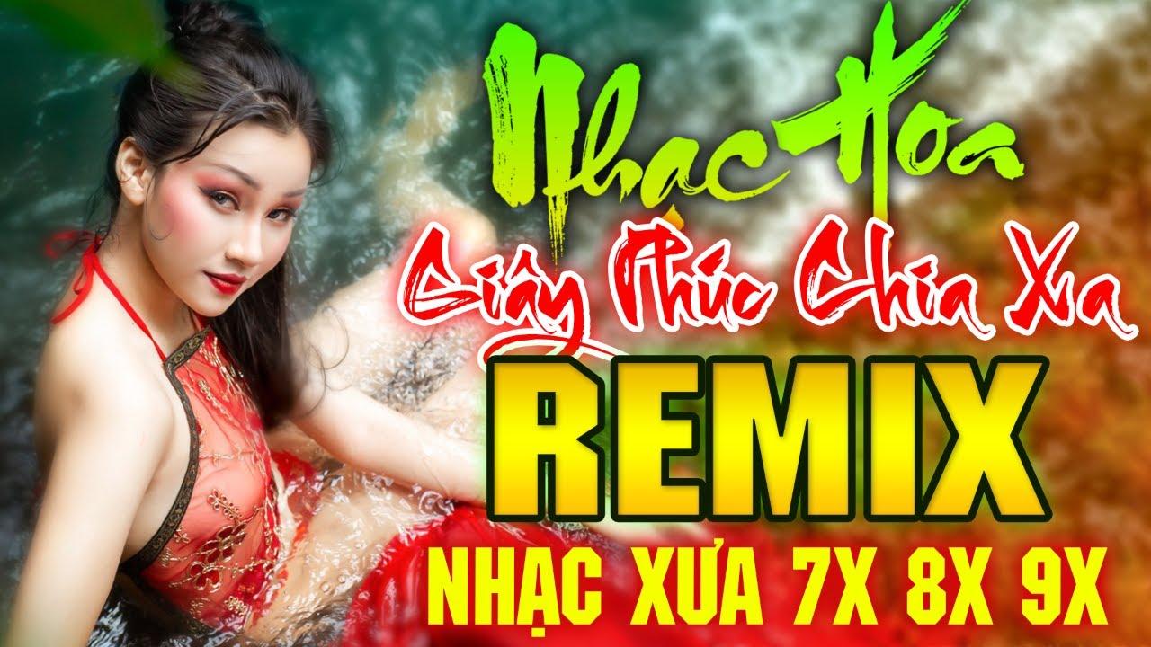 GIÂY PHÚT CHIA XA REMIX - LK Nhạc Hoa Lời Việt Remix DJ Gái Xinh Bốc Lửa NỔI TIẾNG MỘT THỜI 7X 8X 9X