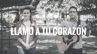 CONPAZ COMPUESTO - Llamo a tu corazón (Versión Acústica)