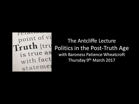 "Antcliffe Lecture 2017 - Baroness Wheatcroft, ""Politics in the Post-Truth Age"""