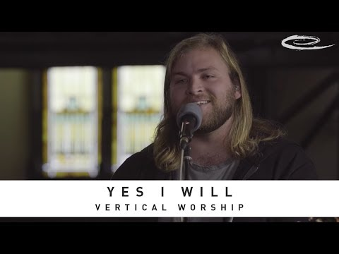 VERTICAL WORSHIP - Yes I Will: Song Session
