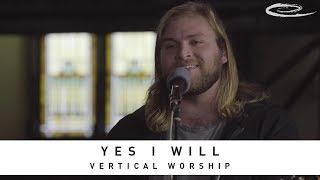 Baixar VERTICAL WORSHIP - Yes I Will: Song Session