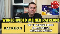 Top 10 englische Spiele, die eine deutsche Version benötigen - Patreon Voting Video