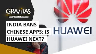 Gravitas: India bans Chinese apps | Is Huawei next?