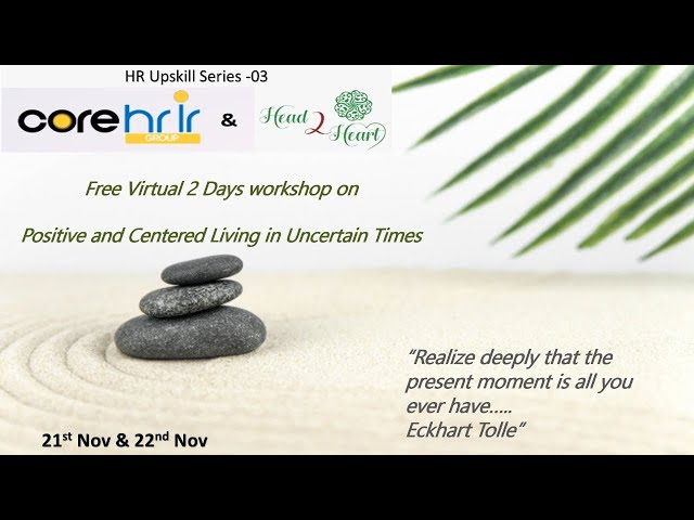 Positive and Centered Living in Uncertain Times - HR Upskill Series 03 - Day 01