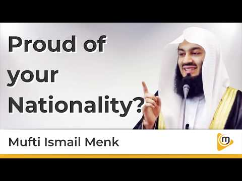 Proud of your Nationality - Mufti Menk