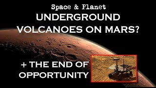 Underground Volcanoes on Mars? + The End of Opportunity | Space and Planet