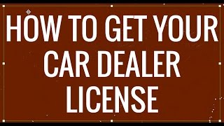 How to Get Your Car Dealer License thumbnail