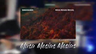 MASA MESIAS MESIAS (Guitar Cover) - BARASUARA