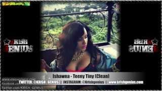 Ishawna - Teeny Tiny (Clean) [Quarter Mile Riddim] Feb 2013