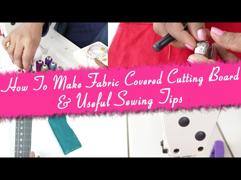 Class 41 -How To Make Fabric Covered Cutting Board & Useful Sewing tips for beginners
