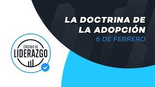 La doctrina de la adopción. | Círculo de Liderazgo | Rafael Valladares