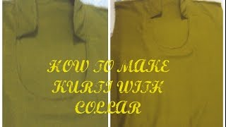 HOW TO MAKE KURTI WITH COLLAR NECK