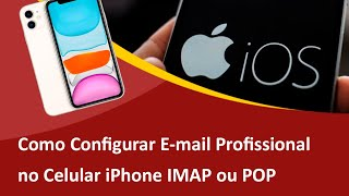 Como Configurar E-mail no Celular iPhone IMAP ou POP - Samuca Webdesign