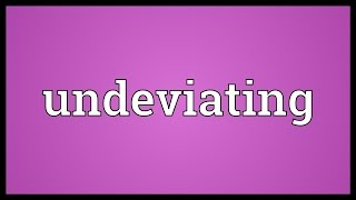 Undeviating Meaning