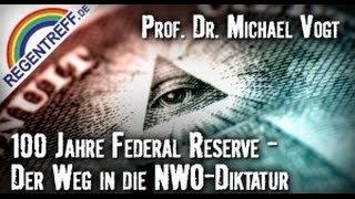 100 Jahre Federal Reserve - Der Weg in die NWO-Diktatur - Prof. Michael F. Vogt (Regentreff 2013)