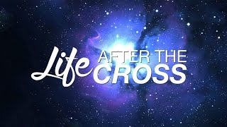 life after the cross part 1