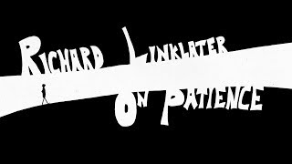 Richard Linklater On Patience