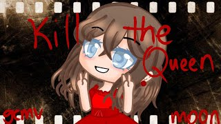 Kill the Queen ~ GCMV | GACHA CLUB | moon