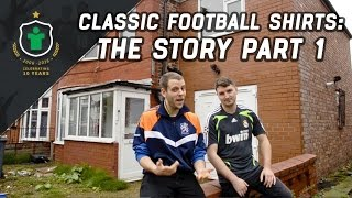 Classic Football Shirts: The Story - Part 1