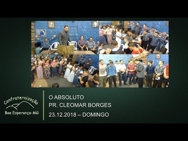 23.12.2018 | Domingo | O Absoluto - Pr. Cleomar Borges | Confraternização Boa Esperança/MG