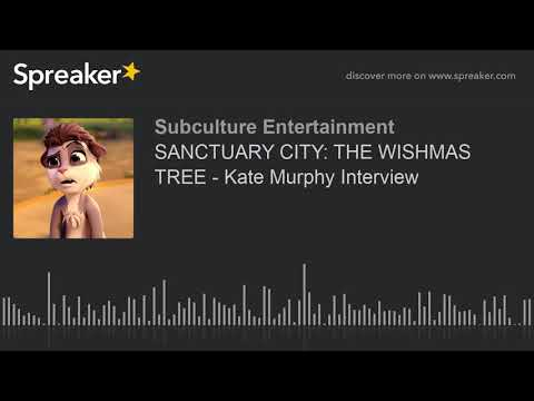 SANCTUARY CITY: THE WISHMAS TREE - Kate Murphy Interview (part 2 of 2)