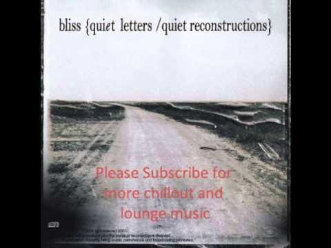 Bliss   Quiet Letters  Quiet Reconstructions Chillout lounge music