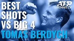Tomas Berdych Best-Ever Shots vs Big Four!