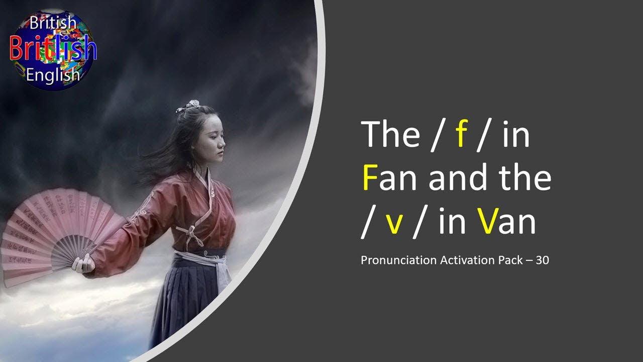 Improve Your British English Pronunciation - The / f / in Fan and the / v / in Van