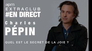 Live avec Charles Pepin - Quel est le secret de la joie ?