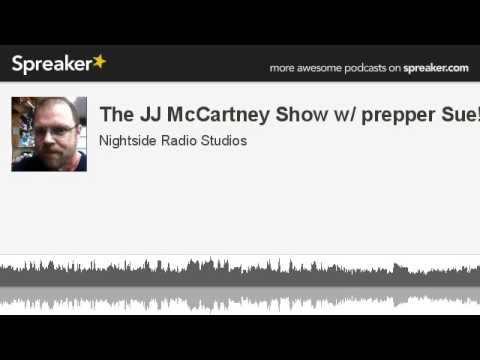 The JJ McCartney Show w/ prepper Sue! (made with Spreaker)
