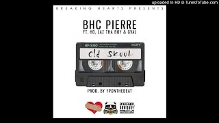 Download BHC Pierre ft. HD Of Bearfaced, Laz Tha Boy, G-Val - Old Skool [Prod. YPOnTheBeat] MP3 song and Music Video
