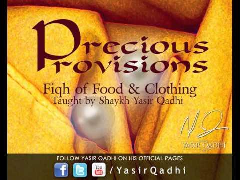 Precious Provisions - Fiqh of Food & Clothing - Yasir Qadhi   6th January 2010