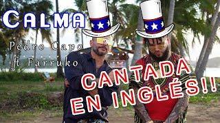 Calma - Pedro Capo ft Farruko - Cantada en Inglés