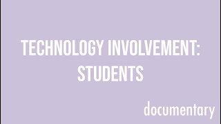 Technology Involvement: Students (Documentary)