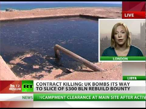 Contract Killing: 'UK bombs its way to Libyan oil'