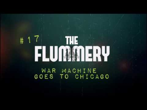 The Flummery #17 - War Machine Goes to Chicago