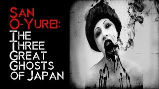 San O-Yurei: The Three Great Ghosts of Japan