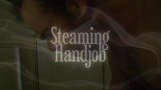Steaming Handjob