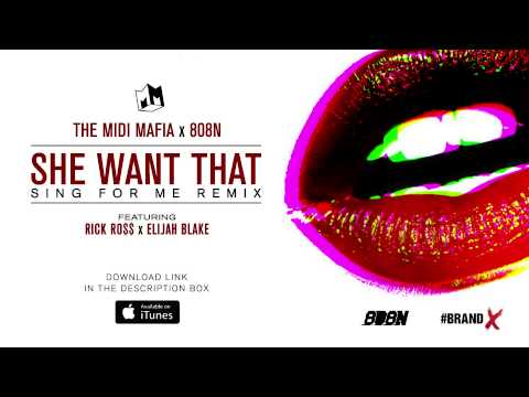 The MIDI Mafia x 808N - SHE WANT THAT (SING FOR ME REMIX) Feat RICK ROSS & ELIJAH BLAKE