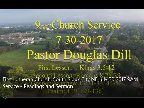 First Lutheran Church, South Sioux City NE July 30 2017 9AM Service   Readings and Sermon