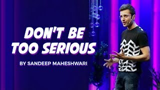 Don't Be Too Serious - By Sandeep Maheshwari I Hindi