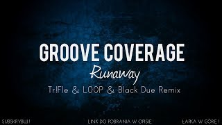 Groove Coverage - Runaway (Tr!Fle & LOOP & Black Due Remix) NOWOŚĆ DISCO / DANCE 2018