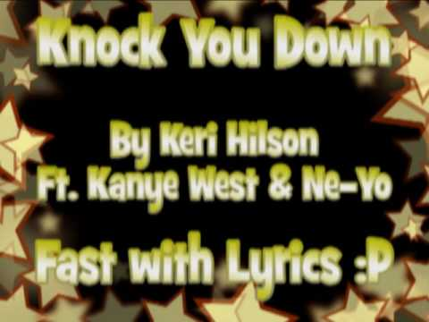 Knock You Down  Keri Hilson Ft Kanye West & NeYo Fast With LYRICS :o