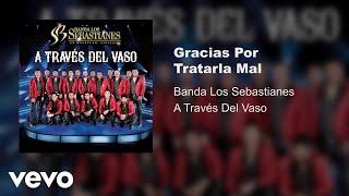 Banda Los Sebastianes Gracias Por Tratarla Mal Audio.mp3