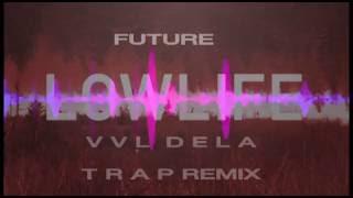 Future x The Weeknd - Low Life (VVL DELA TRAP REMIX)