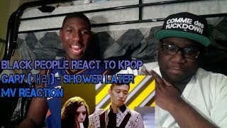 Repeat youtube video Black People React to Kpop - Gary (개리) - Shower Later (조금 이따 샤워해) MV Reaction