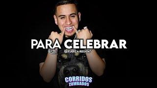 Fuerza Regida Ft. Eleoth Garcia - Para Celebrar (2020)