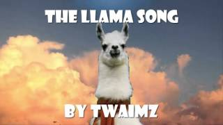 THE LLAMA SONG PART 1 BY TWAIMZ  DOWNLOAD