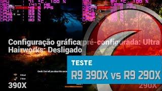 TESTE - Radeon R9 390X vs Radeon R9 290X